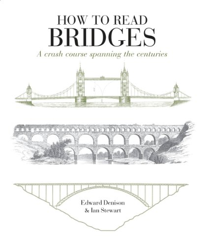 [B.o.o.k] How to Read Bridges: A Crash Course Spanning the Centuries. by Edward Denison, Ian Stewart DOC
