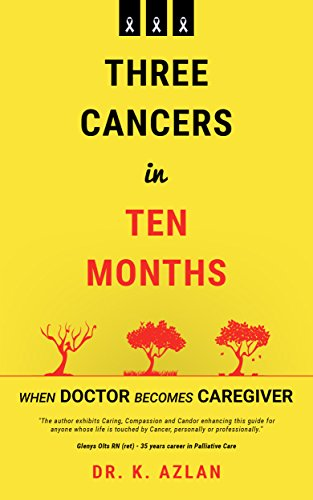 Amazon three cancers in ten months when doctor becomes three cancers in ten months when doctor becomes caregiver by kamalludin azlan fandeluxe PDF