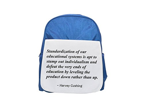Standardization Of Our Educational Systems Is Apt To Stamp Out Individualism And Defeat The Very Ends Of Education By Leveling The Product Down Rather Than Up  Printed Kids Blue Backpack  Cute Backpa