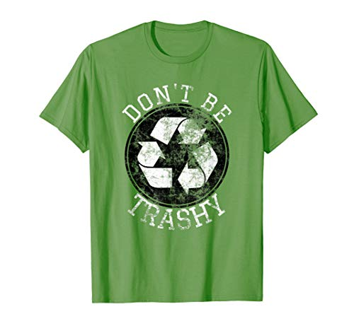 DON'T BE TRASHY Funny Earth Day Recycle Logo Planet T Shirt