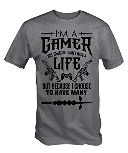 6TN Mens I'm A Gamer, Not Because I Don't Have a Life But Because I Choose to Have Many T Shirt
