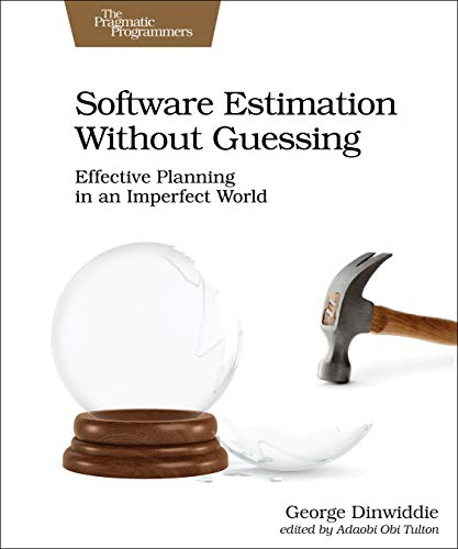 Software Estimation Without Guessing: Effective Planning in an Imperfect World Front Cover