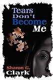 Tears Don't Become Me, Sharon Clark, 193230083X
