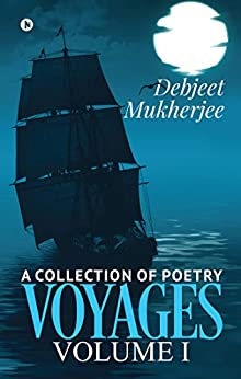 VOYAGES Volume I : A Collection of Poetry by [Debjeet Mukherjee]