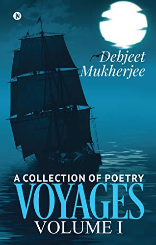VOYAGES Volume I :  A Collection of Poetry