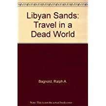 Libyan Sands: Travel in a Dead World by Ralph A. Bagnold (1987-07-02)
