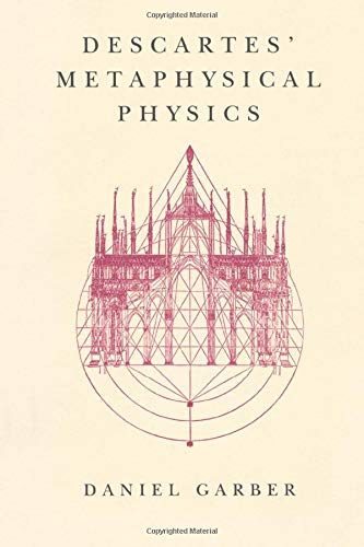 Descartes' Metaphysical Physics (Science and Its Conceptual Foundations series)