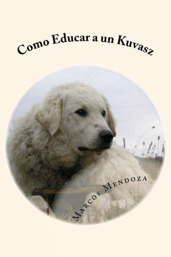 Como-Educar-a-un-Kuvasz-Spanish-Edition