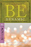 Be Dynamic (Acts 1-12) (The BE Series Commentary)