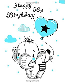 Happy 56th Birthday Better Than A Card Notebook Journal Or Diary 105 Lined Pages Cute Elephant And Blue Heart Balloon Themed