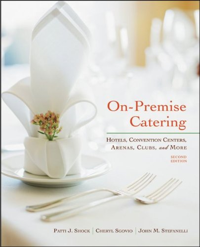 On-Premise Catering: Hotels, Convention Centers, Arenas, Clubs, and More, 2nd Edition by Patti J. Shock