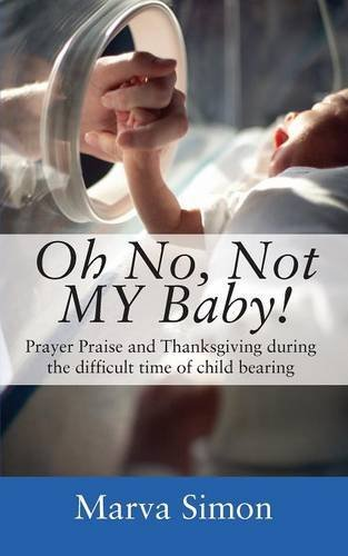 Oh No, Not My Baby! Prayer, Praise and Thanksgiving During the Difficult Time of Child Bearing pdf epub