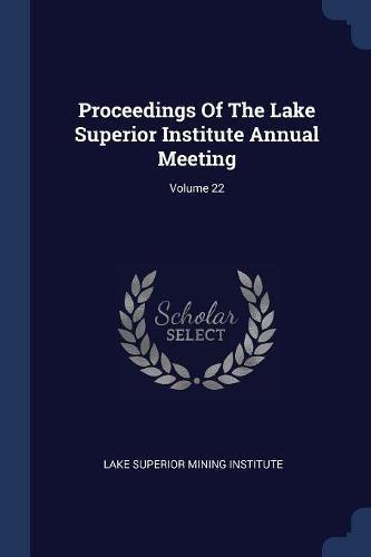 Proceedings Of The Lake Superior Institute Annual Meeting; Volume 22 pdf
