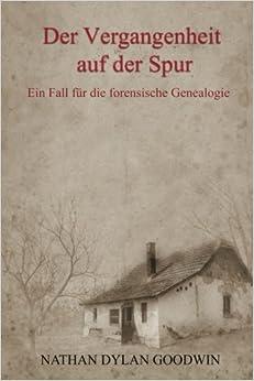 Der Vergangenheit auf der Spur: Volume 1 (Ein Fall fur die forensische Genealogie)
