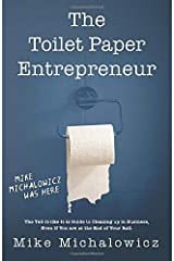 Toilet Paper Entrepreneur: The tell-it-like-it-is guide to cleaning up in business, even if you are at the end of your roll. Paperback