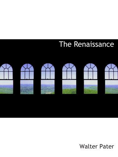 Read Online The Renaissance: Studies in Art and Poetry PDF