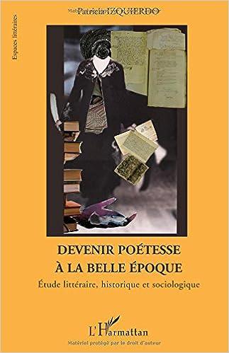 Livres gratuits en ligne Devenir poétesse à la belle époque : Etude littéraire, historique et sociologique pdf epub