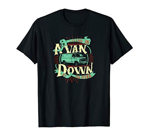 Living In A Van Down By The River Shirt - Van Life Tee