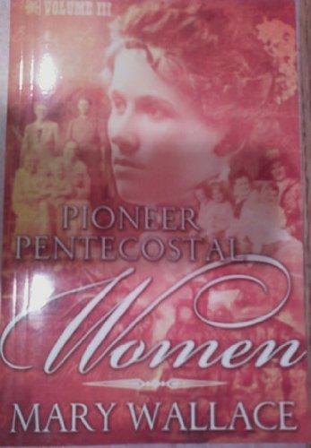 Pioneer Pentecostal Women (Volume III) pdf