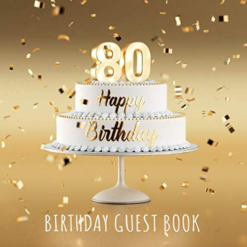 Happy 80th Birthday: Birthday Party Guest Book with 110 Pages - Gold Edition (Decorative White Register)