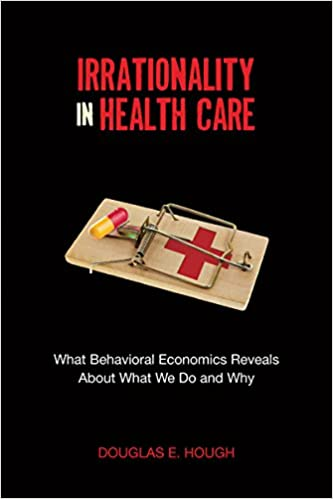 Amazon com: Irrationality in Health Care: What Behavioral