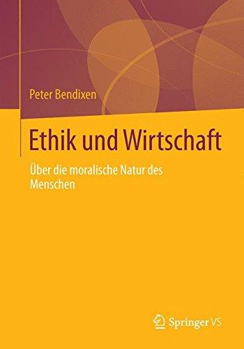 Ethik und Wirtschaft: Über die moralische Natur des Menschen (German Edition)