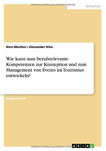 Wie Kann Man Berufsrelevante Kompetenzen Zur Konzeption Und Zum Management Von Events Im Tourismus Entwickeln?  [Meslien, Nico - Klee, Alexander] (Tapa Blanda)