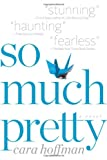 Book cover image for So Much Pretty: A Novel