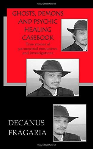 Download Ghosts, Demons and  Psychic Healing Casebook: True stories of paranormal encounters and investigations pdf epub