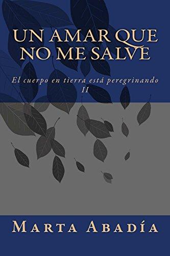 Un amar que no me salve (El cuerpo en tierra está peregrinando nº 2) (Spanish Edition)
