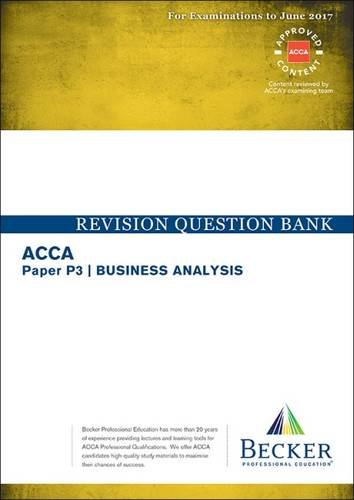 ACCA Approved – P3 Business Analysis: Revision Question Bank (for the March and June 2017 Exams)