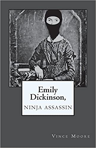 Emily Dickinson, Ninja Assassin: Vince Moore: 9781721824847 ...
