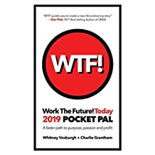 WORK THE FUTURE! TODAY 2019 POCKET PAL: A faster path to purpose, passion and profit