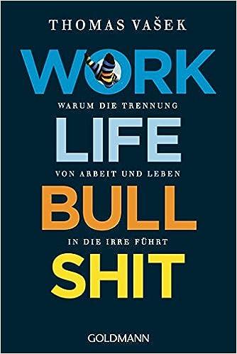 Cover des Buchs: Work-Life-Bullshit: Warum die Trennung von Arbeit und Leben in die Irre führt