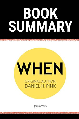 Summary of When by Daniel H. Pink: The Scientific Secrets of Perfect Timing