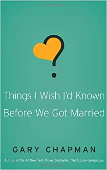 Things I Wish I'd Known Before We Got Married: Gary D. Chapman ...