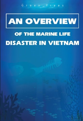 An Overview Of The Marine Life Disaster In Vietnam by CreateSpace Independent Publishing Platform