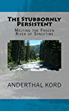The Stubbornly Persistent: Melting the Frozen River of Spacetime