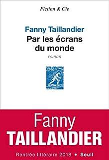 Par les écrans du monde, Taillandier, Fanny