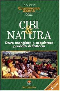 Le guide di Campagna amica. Cibi & natura 2004. Dove mangiare e acquistare prodotti di fattoria G. Lindo