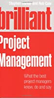 Brilliant Project Management: what the best project managers know, do and say Front Cover