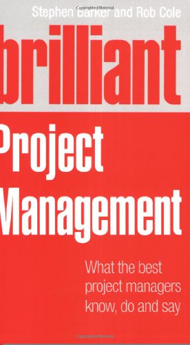 Brilliant Project Management: what the best project managers know, do and say by Rob Cole , Stephen Barker, Publisher : FT Press
