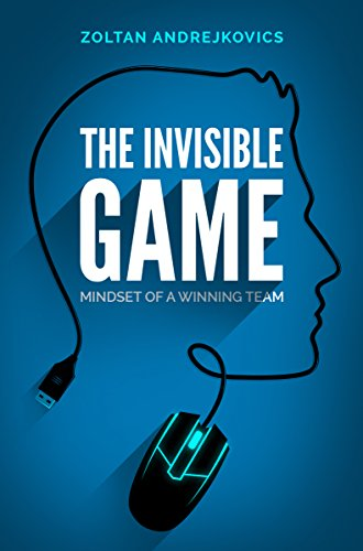 The Invisible Game: Mindset of a Winning Team (Esports & Competitive Gaming, Dota 2, League of Legends, CS:GO)