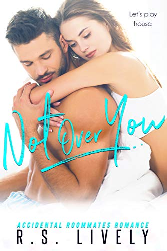 Not Over You: Accidental Roommates Romance