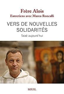 Vers de nouvelles solidarités : Taizé aujourd'hui, Alois (prieur de Taizé)