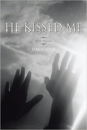 He Kissed Me: Poetic Worship: Tara D Lewis: 9781463449124