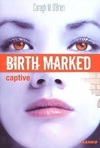vignette de 'Birth marked n° 3<br /> Captive (Caragh M. O'Brien)'