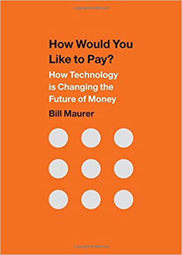 how would you like to pay how technology is changing the future of money bill maurer 9780822359999 amazoncom books