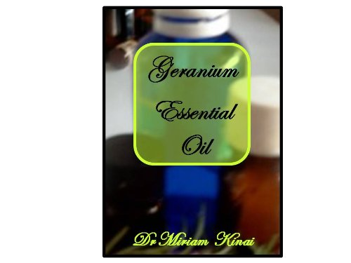 How to Use Geranium Essential Oil (Aromatherapy Book 9)