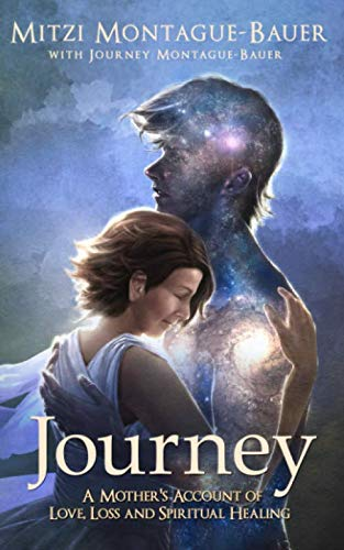 Journey: A Mother's Account of Love, Loss and Spiritual Healing (Heaven Heartache And The Power Of Love)